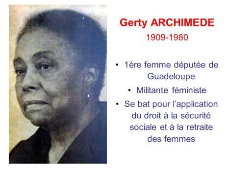 Gerty ARCHIMEDE ère femme députée de Guadeloupe. Militante féministe. Se bat pour l'application du droit à la sécurité sociale et à la retraite des femmes.